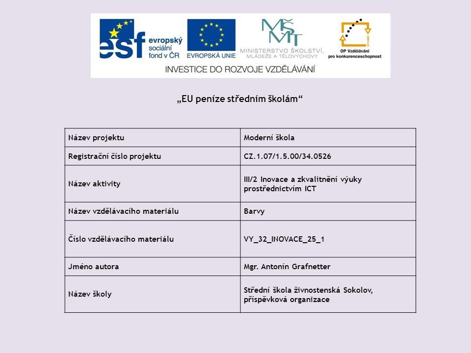Název projektuModerní škola Registrační číslo projektuCZ.1.07/1.5.00/34.0526 Název aktivity III/2 Inovace a zkvalitnění výuky prostřednictvím ICT Název vzdělávacího materiáluBarvy Číslo vzdělávacího materiáluVY_32_INOVACE_25_1 Jméno autoraMgr.