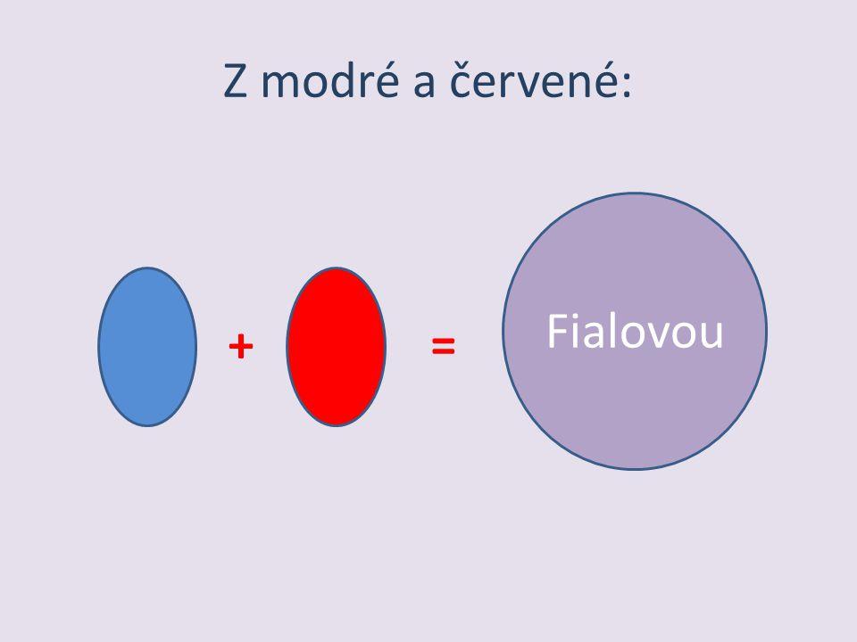 Z modré a červené: += Fialovou