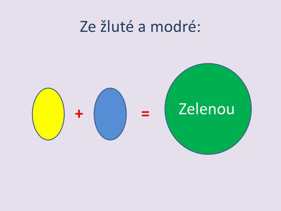 Ze žluté a modré: += Zelenou
