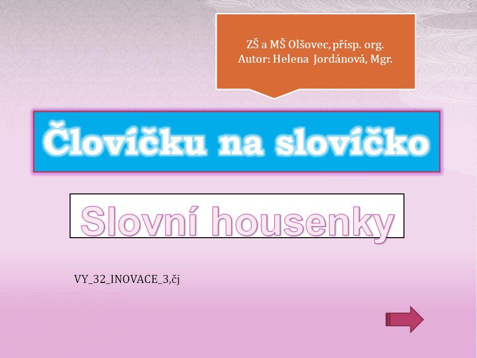 ZŠ a MŠ Olšovec, přísp. org. Autor: Helena Jordánová, Mgr. ZŠ a MŠ Olšovec, přísp. org. Autor: Helena Jordánová, Mgr. VY_32_INOVACE_3,čj