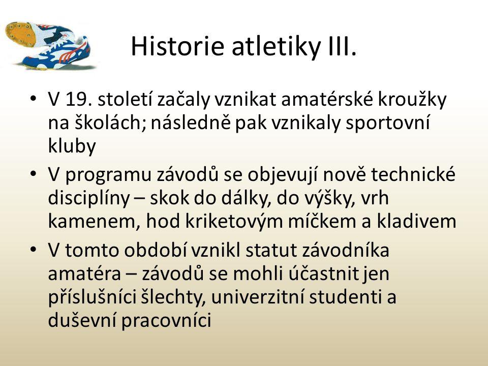 Historie atletiky III. V 19. století začaly vznikat amatérské kroužky na školách; následně pak vznikaly sportovní kluby V programu závodů se objevují