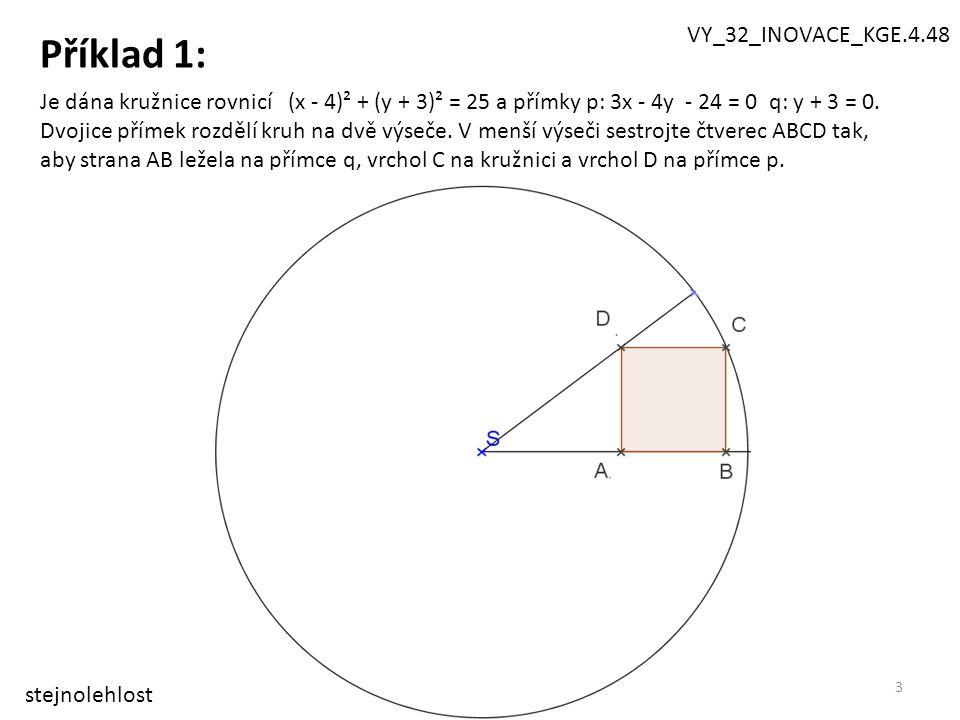 3 Příklad 1: Je dána kružnice rovnicí (x - 4)² + (y + 3)² = 25 a přímky p: 3x - 4y - 24 = 0 q: y + 3 = 0.