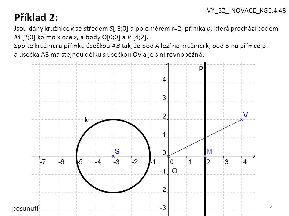 5 Příklad 2: Jsou dány kružnice k se středem S[-3;0] a poloměrem r=2, přímka p, která prochází bodem M [2;0] kolmo k ose x, a body O[0;0] a V [4;2].