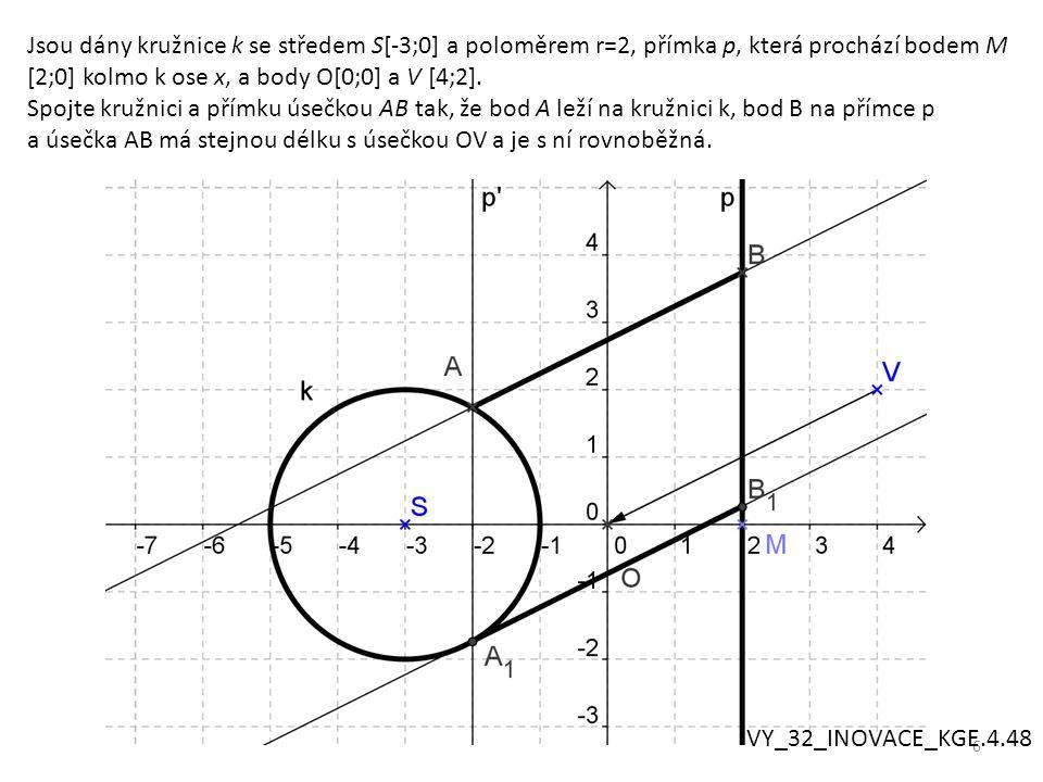 6 Jsou dány kružnice k se středem S[-3;0] a poloměrem r=2, přímka p, která prochází bodem M [2;0] kolmo k ose x, a body O[0;0] a V [4;2].