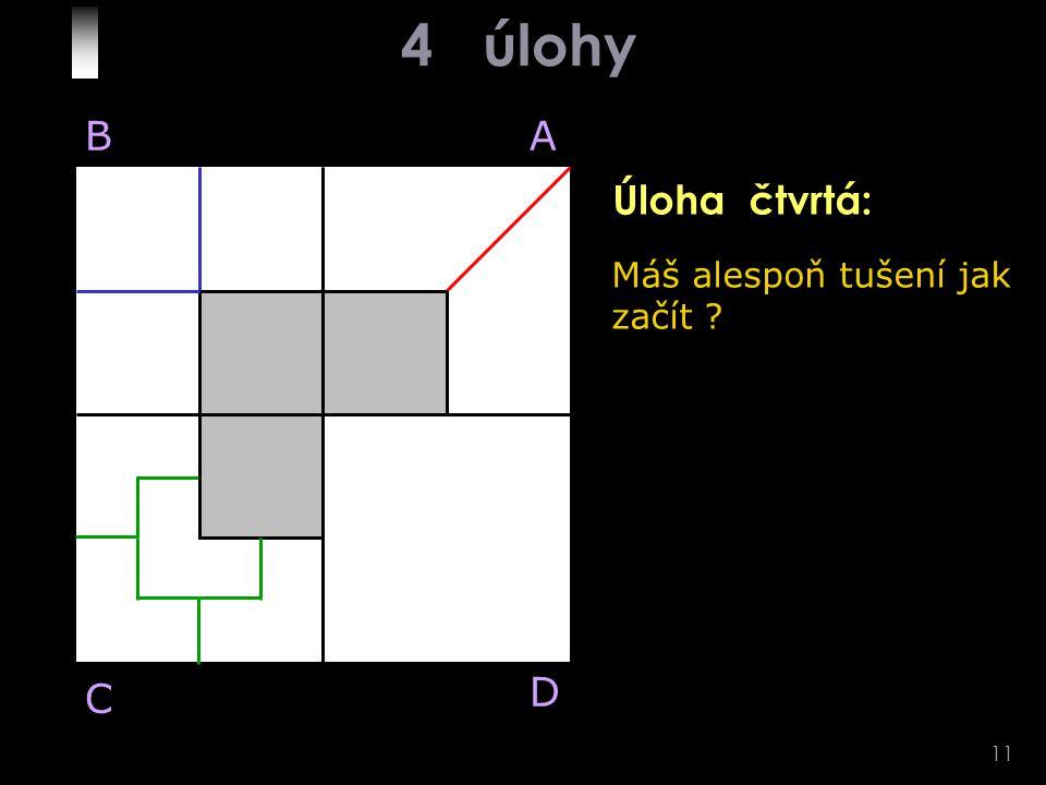 11 BA D C Máš alespoň tušení jak začít Úloha čtvrtá: 4 úlohy