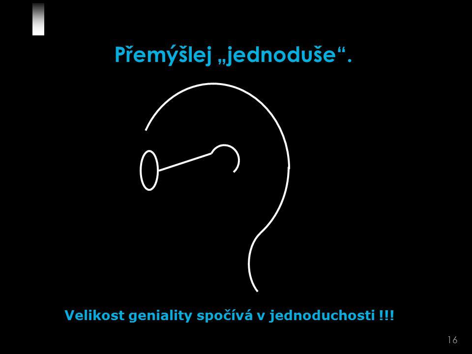 """16 Přemýšlej """"jednoduše . Velikost geniality spočívá v jednoduchosti !!!"""