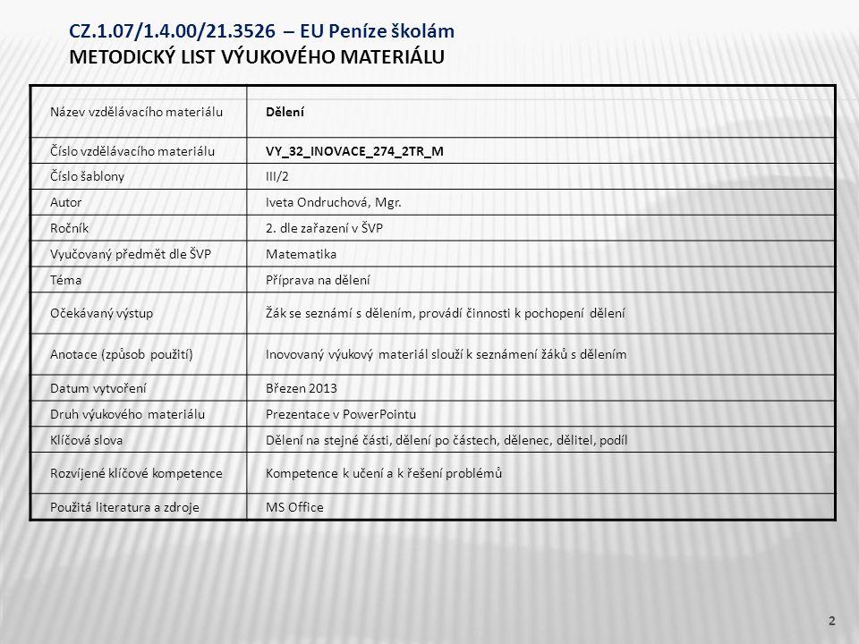 Název vzdělávacího materiáluDělení Číslo vzdělávacího materiáluVY_32_INOVACE_274_2TR_M Číslo šablonyIII/2 AutorIveta Ondruchová, Mgr.