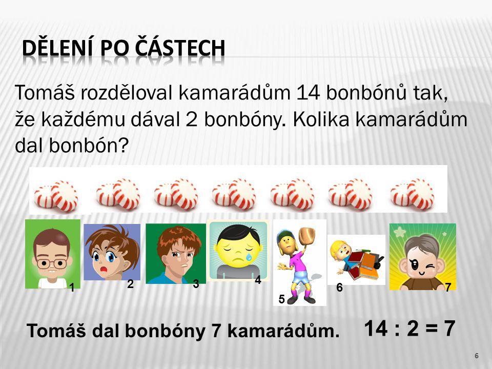 6 Tomáš rozděloval kamarádům 14 bonbónů tak, že každému dával 2 bonbóny.