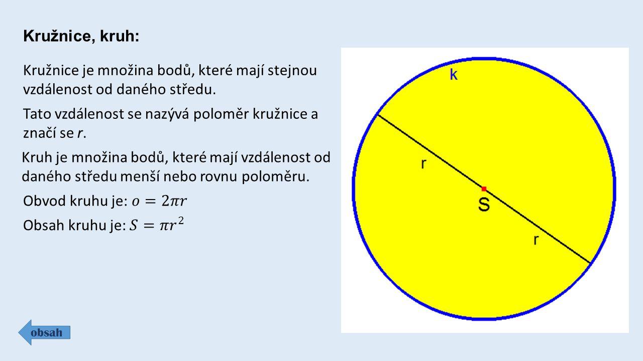 Kružnice, kruh: obsah Kružnice je množina bodů, které mají stejnou vzdálenost od daného středu. Kruh je množina bodů, které mají vzdálenost od daného