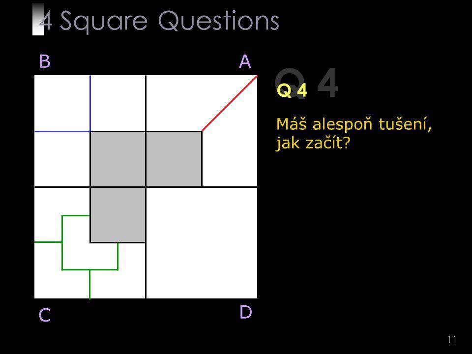11 Q 4 BA D C Máš alespoň tušení, jak začít 4 Square Questions
