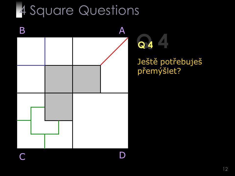 12 Q 4 BA D C Ještě potřebuješ přemýšlet 4 Square Questions