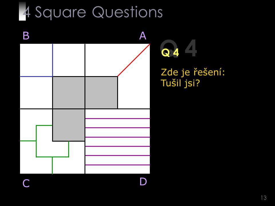 13 Q 4 BA D C Zde je řešení: Tušil jsi 4 Square Questions