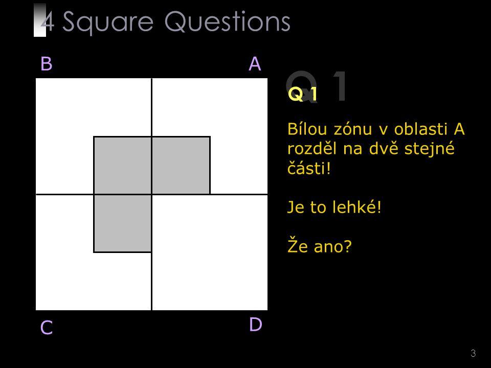 14 Q 4 BA D C Podle tebe bylo to těžké? 4 Square Questions