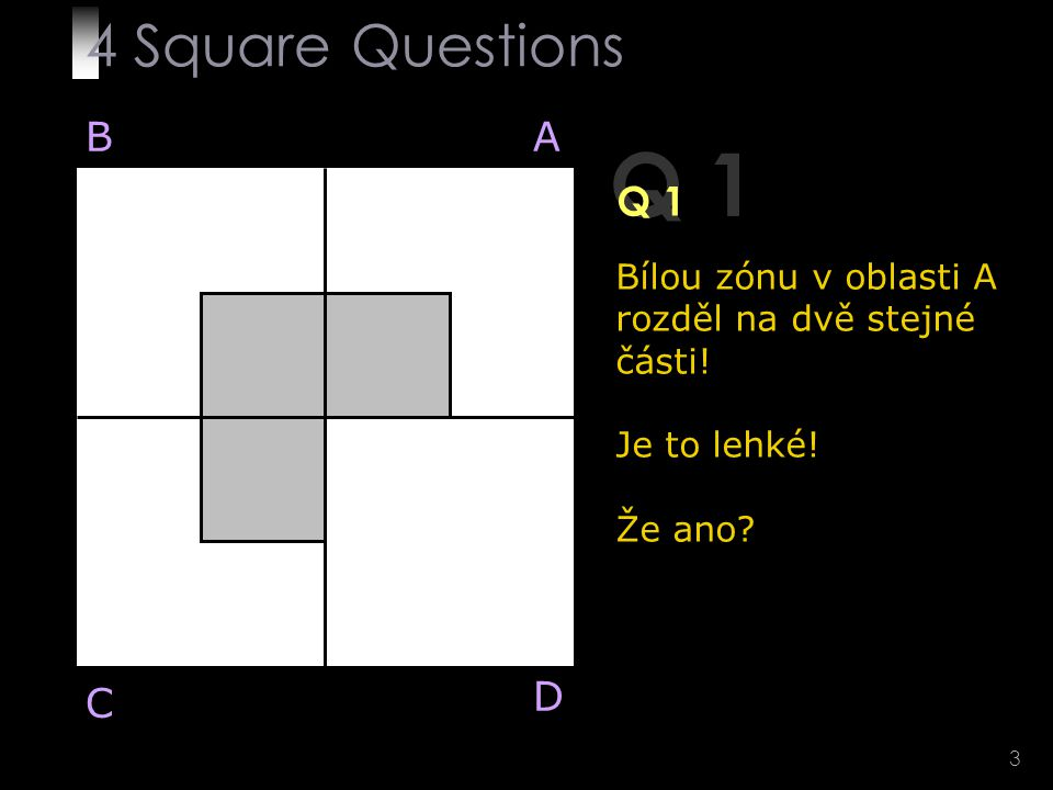 3 Q 1 Bílou zónu v oblasti A rozděl na dvě stejné části.