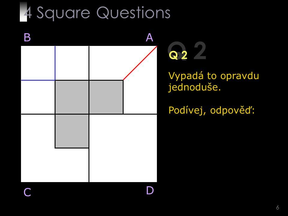 7 Q 3 Bílou plochu v zóně C rozděl na čtyři stejné části.