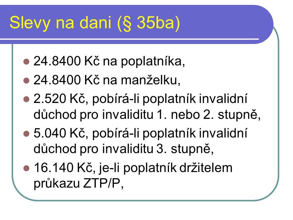 Slevy na dani (§ 35ba) 24.8400 Kč na poplatníka, 24.8400 Kč na manželku, 2.520 Kč, pobírá-li poplatník invalidní důchod pro invaliditu 1. nebo 2. stup