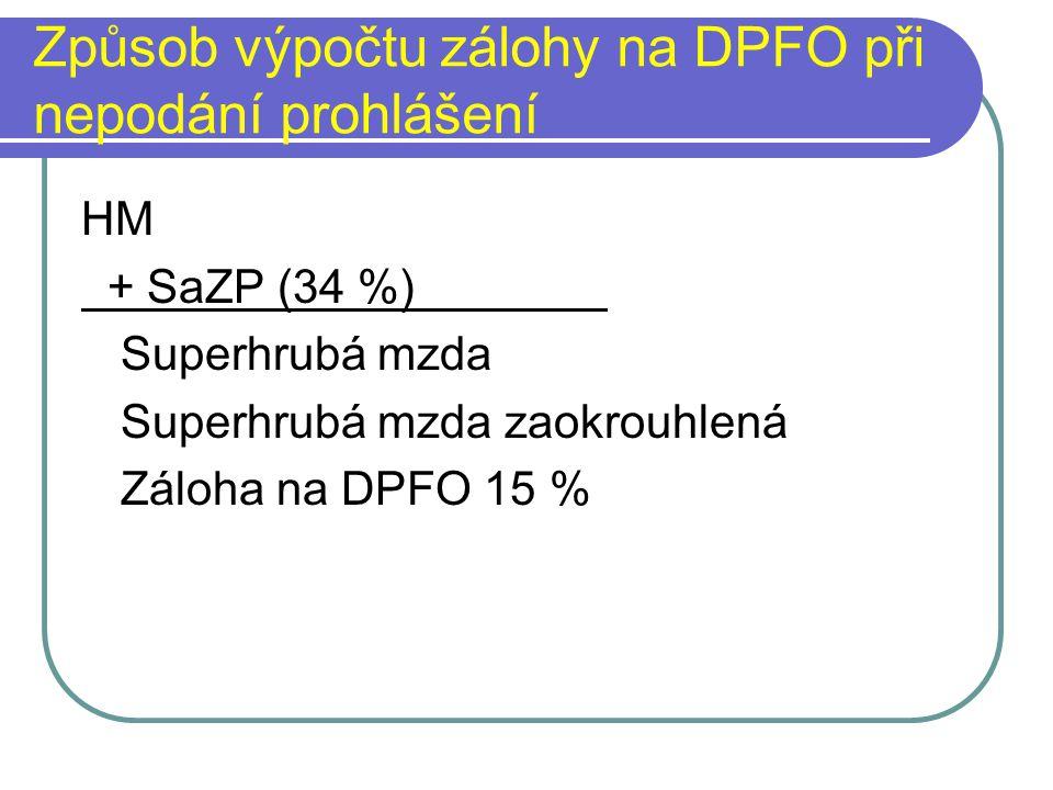 Způsob výpočtu zálohy na DPFO při nepodání prohlášení HM + SaZP (34 %) Superhrubá mzda Superhrubá mzda zaokrouhlená Záloha na DPFO 15 %