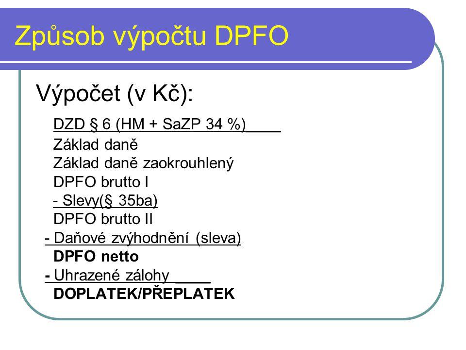 Způsob výpočtu DPFO Výpočet (v Kč): DZD § 6 (HM + SaZP 34 %)____ Základ daně Základ daně zaokrouhlený DPFO brutto I - Slevy(§ 35ba) DPFO brutto II - D