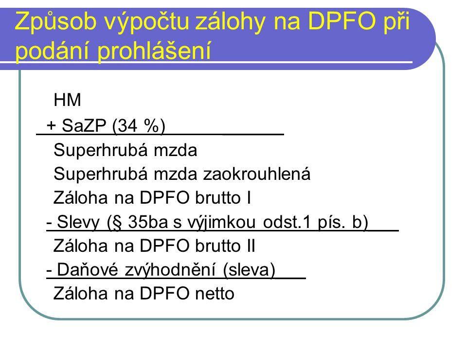 Způsob výpočtu zálohy na DPFO při podání prohlášení HM + SaZP (34 %)______ Superhrubá mzda Superhrubá mzda zaokrouhlená Záloha na DPFO brutto I - Slev