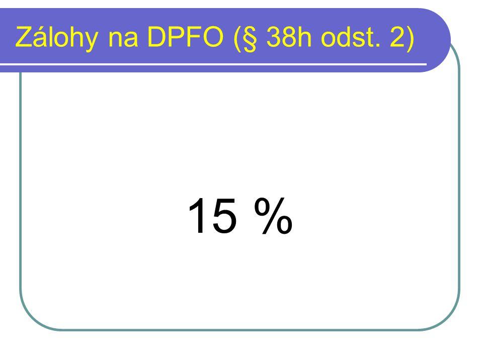 Zálohy na DPFO (§ 38h odst. 2) 15 %