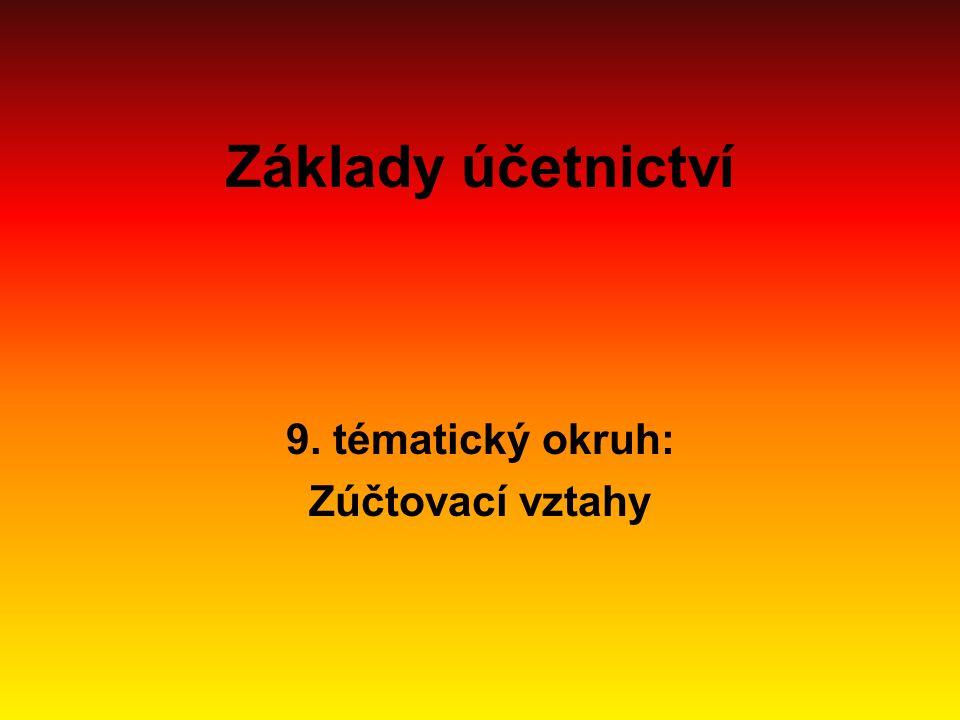 Základy účetnictví 9. tématický okruh: Zúčtovací vztahy