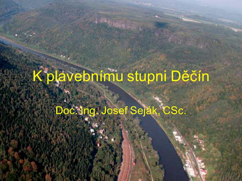K plavebnímu stupni Děčín Doc. Ing. Josef Seják, CSc.