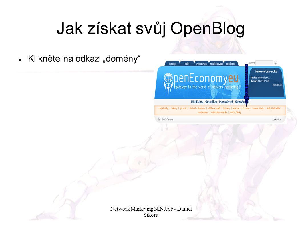 """Network Marketing NINJA by Daniel Sikora Jak získat svůj OpenBlog Klikněte na odkaz """"domény"""""""