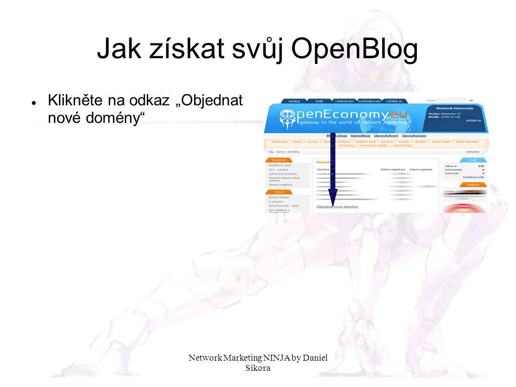 """Network Marketing NINJA by Daniel Sikora Jak získat svůj OpenBlog Klikněte na odkaz """"Objednat nové domény"""