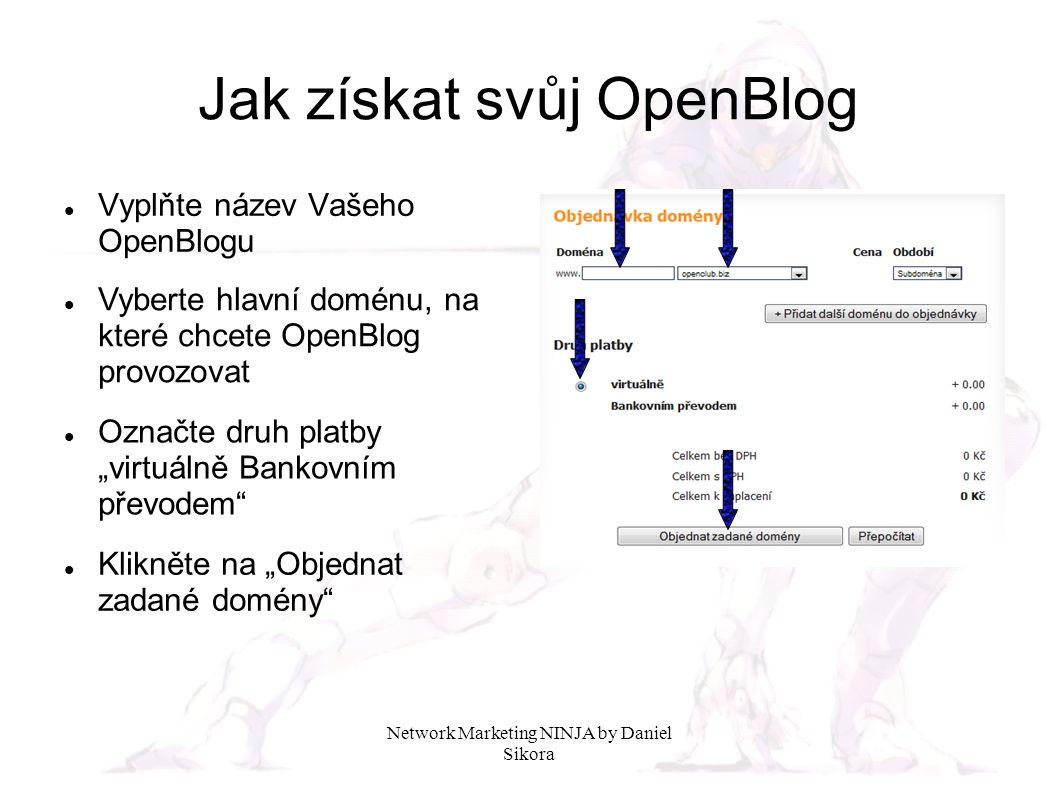Network Marketing NINJA by Daniel Sikora Jak získat svůj OpenBlog Vyplňte název Vašeho OpenBlogu Vyberte hlavní doménu, na které chcete OpenBlog provo
