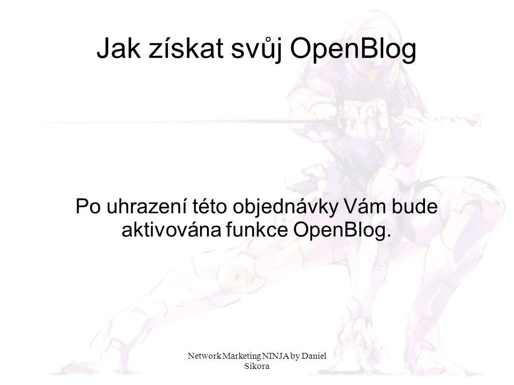 Network Marketing NINJA by Daniel Sikora Jak získat svůj OpenBlog Po uhrazení této objednávky Vám bude aktivována funkce OpenBlog.