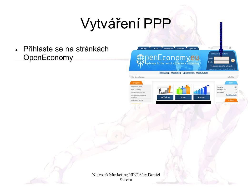 Network Marketing NINJA by Daniel Sikora Vytváření PPP Přihlaste se na stránkách OpenEconomy