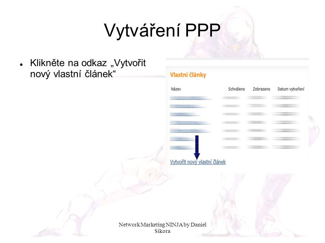"""Network Marketing NINJA by Daniel Sikora Vytváření PPP Klikněte na odkaz """"Vytvořit nový vlastní článek"""""""