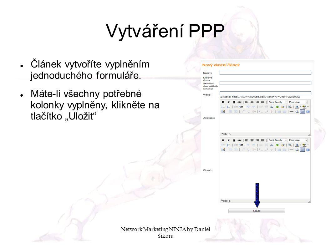 Network Marketing NINJA by Daniel Sikora Vytváření PPP Článek vytvoříte vyplněním jednoduchého formuláře. Máte-li všechny potřebné kolonky vyplněny, k