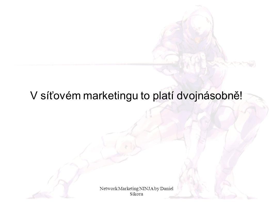 V síťovém marketingu to platí dvojnásobně!