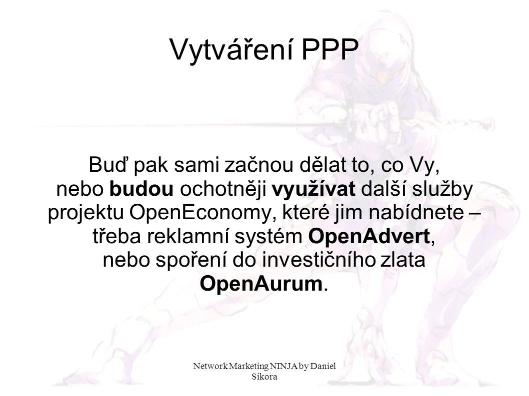 Network Marketing NINJA by Daniel Sikora Buď pak sami začnou dělat to, co Vy, nebo budou ochotněji využívat další služby projektu OpenEconomy, které jim nabídnete – třeba reklamní systém OpenAdvert, nebo spoření do investičního zlata OpenAurum.