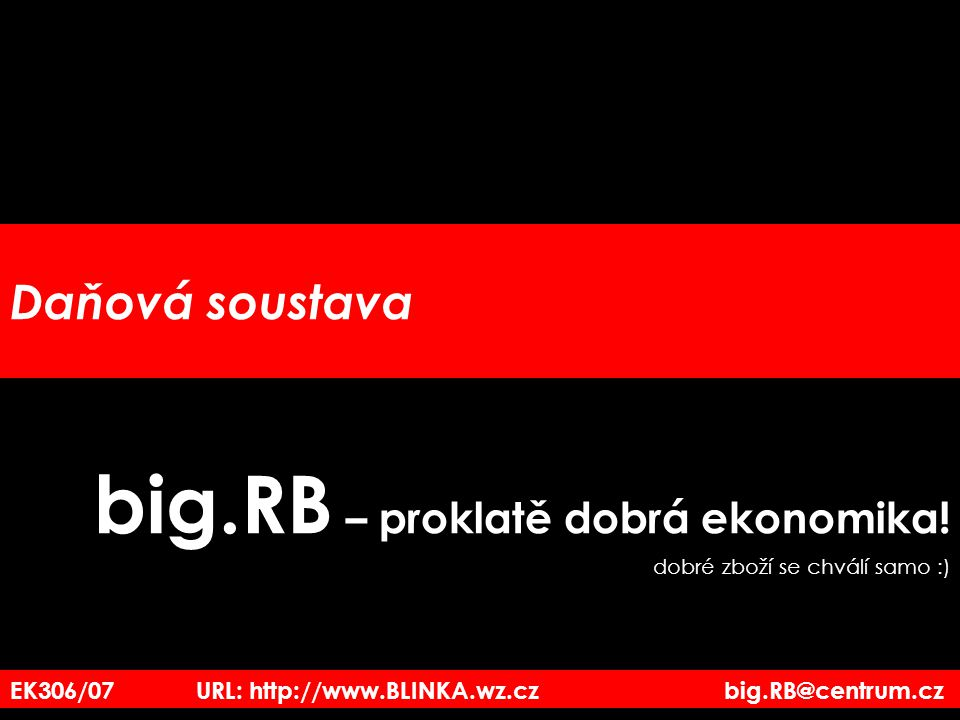 EK3_06/07 URL: http://www.BLINKA.wz.cz big.RB@centrum.cz OSVČ – základ daně pro výpočet daně z příjmů a)Výpočet rozdílu mezi příjmy a výdaji výnosy a náklady – hospodářský výsledek před zdaněním b)Položky upravující rozdíl na základ daně –Některé položky jsou daňově neuznatelné –Některé jsou od daně osvobozeny –Některé podléhají jiné dani (srážková) Pro OSVČ je zákonem stanoven minimální základ daně –pokud nedosáhne vyššího základu daně než je minimální, platí daň z minimálního základu, –odvozuje se od průměrné mzdy v ekonomice –a každoročně se mění – aktuálně ????.