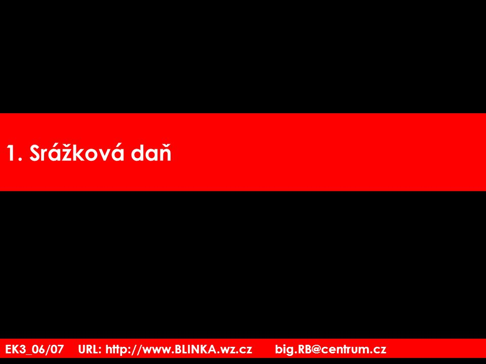 EK3_06/07 URL: http://www.BLINKA.wz.cz big.RB@centrum.cz 1. Srážková daň