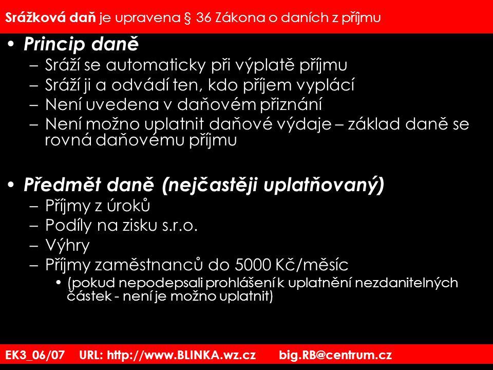 EK3_06/07 URL: http://www.BLINKA.wz.cz big.RB@centrum.cz Srážková daň je upravena § 36 Zákona o daních z příjmu Princip daně –Sráží se automaticky při