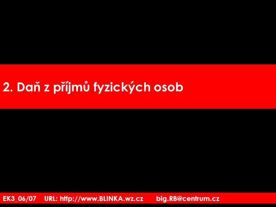 EK3_06/07 URL: http://www.BLINKA.wz.cz big.RB@centrum.cz 2. Daň z příjmů fyzických osob