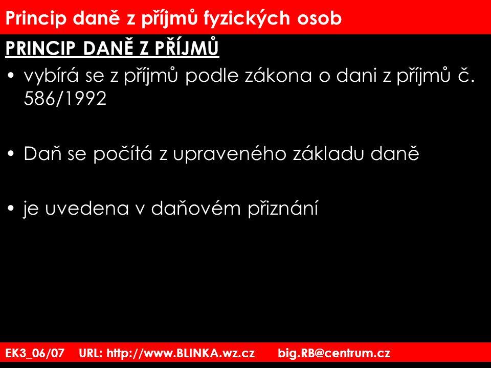 EK3_06/07 URL: http://www.BLINKA.wz.cz big.RB@centrum.cz Princip daně z příjmů fyzických osob PRINCIP DANĚ Z PŘÍJMŮ vybírá se z příjmů podle zákona o