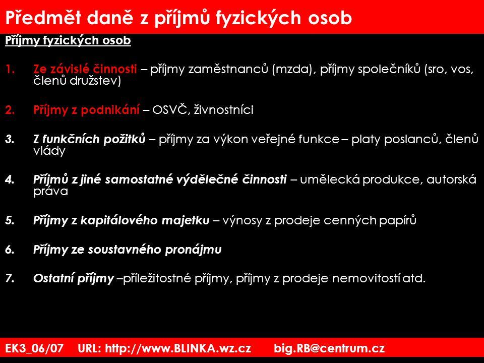 EK3_06/07 URL: http://www.BLINKA.wz.cz big.RB@centrum.cz Předmět daně z příjmů fyzických osob Příjmy fyzických osob 1.Ze závislé činnosti – příjmy zam