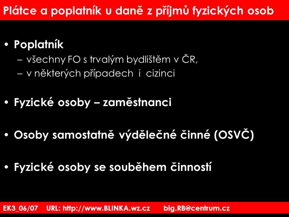 EK3_06/07 URL: http://www.BLINKA.wz.cz big.RB@centrum.cz Plátce a poplatník u daně z příjmů fyzických osob Poplatník –všechny FO s trvalým bydlištěm v