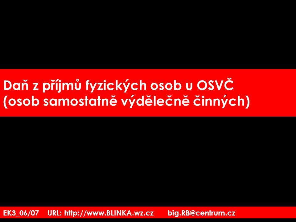 EK3_06/07 URL: http://www.BLINKA.wz.cz big.RB@centrum.cz Daň z příjmů fyzických osob u OSVČ (osob samostatně výdělečně činných)