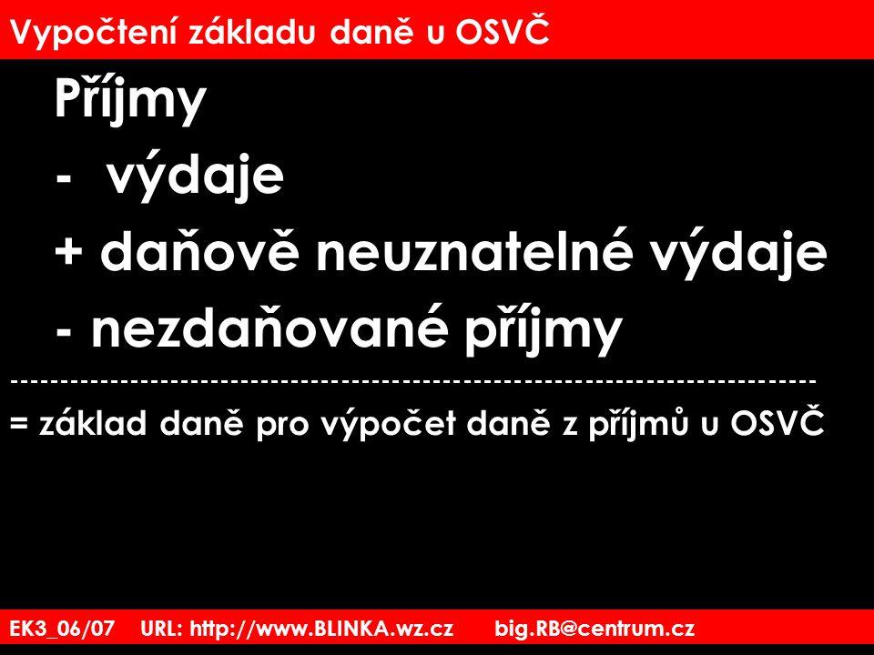 EK3_06/07 URL: http://www.BLINKA.wz.cz big.RB@centrum.cz Vypočtení základu daně u OSVČ Příjmy - výdaje + daňově neuznatelné výdaje - nezdaňované příjm