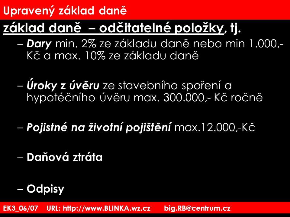 EK3_06/07 URL: http://www.BLINKA.wz.cz big.RB@centrum.cz Upravený základ daně základ daně – odčitatelné položky, tj. – Dary min. 2% ze základu daně ne