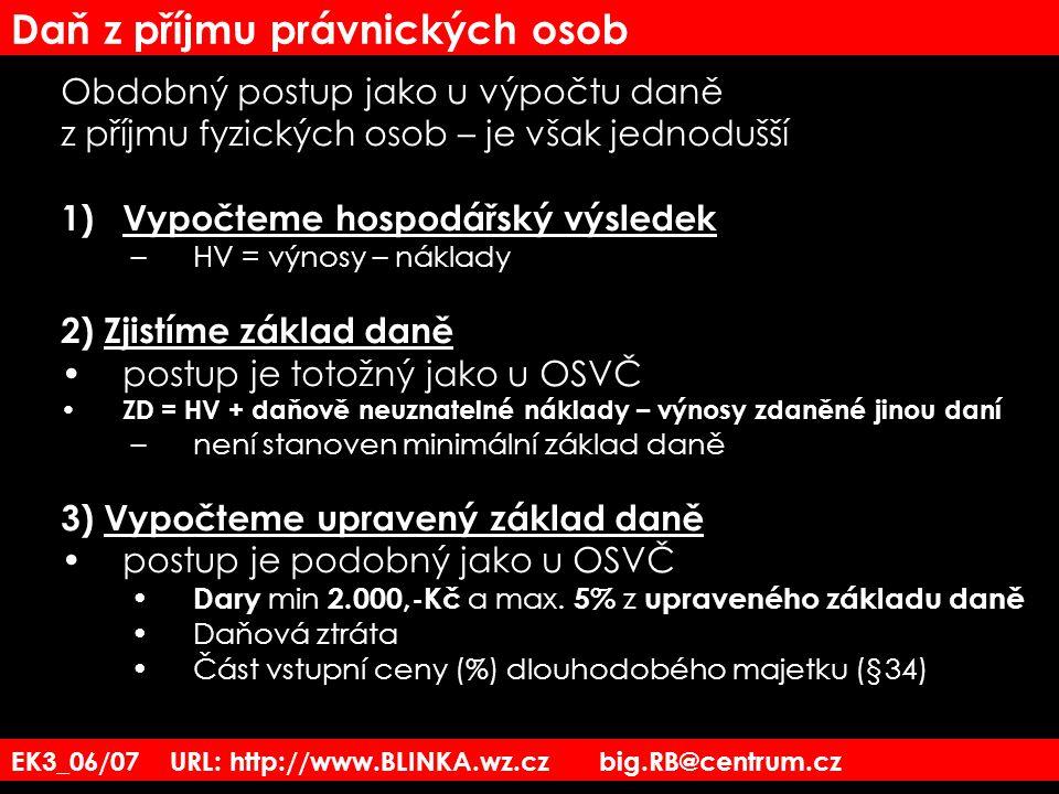 EK3_06/07 URL: http://www.BLINKA.wz.cz big.RB@centrum.cz Daň z příjmu právnických osob Obdobný postup jako u výpočtu daně z příjmu fyzických osob – je