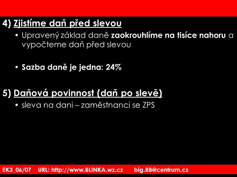EK3_06/07 URL: http://www.BLINKA.wz.cz big.RB@centrum.cz 4) Zjistíme daň před slevou Upravený základ daně zaokrouhlíme na tisíce nahoru a vypočteme da