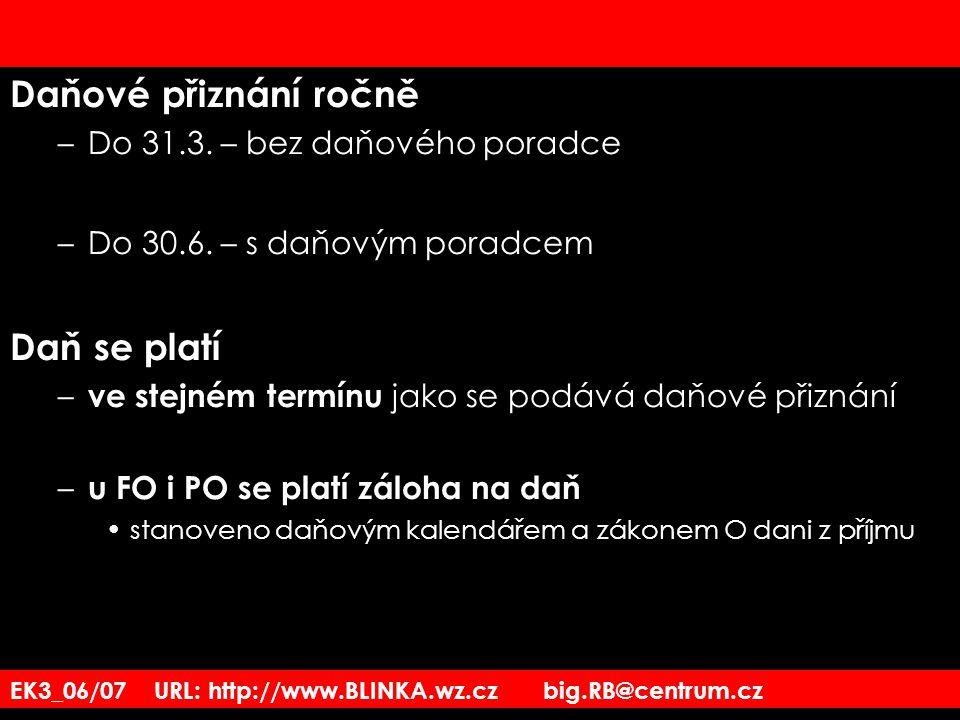 EK3_06/07 URL: http://www.BLINKA.wz.cz big.RB@centrum.cz Daňové přiznání ročně –Do 31.3. – bez daňového poradce –Do 30.6. – s daňovým poradcem Daň se