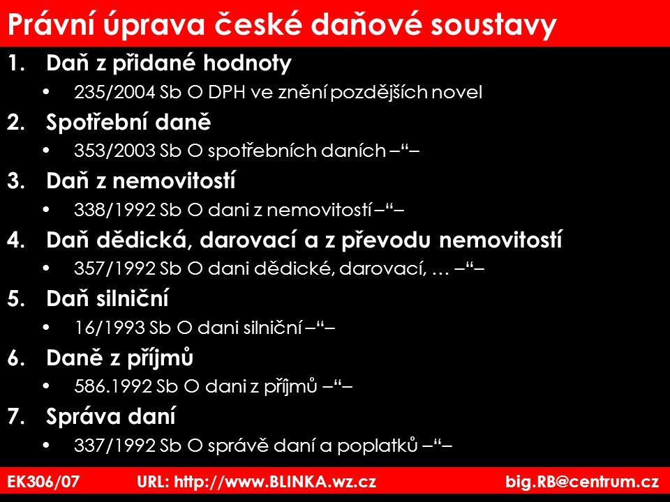EK306/07 URL: http://www.BLINKA.wz.cz big.RB@centrum.cz Právní úprava české daňové soustavy 1.Daň z přidané hodnoty 235/2004 Sb O DPH ve znění pozdějš