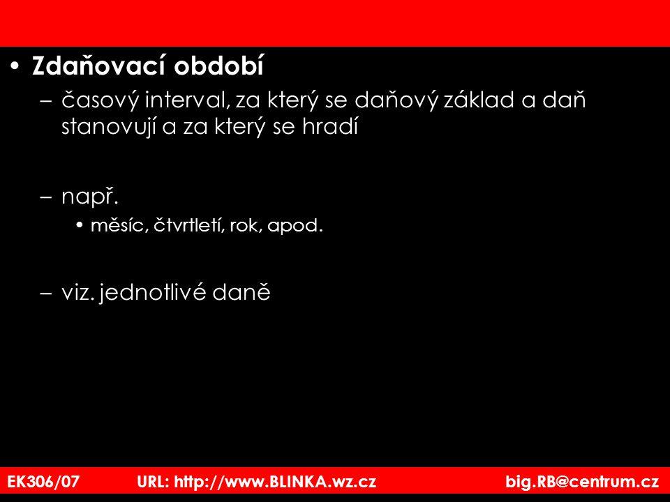 EK306/07 URL: http://www.BLINKA.wz.cz big.RB@centrum.cz Zdaňovací období –časový interval, za který se daňový základ a daň stanovují a za který se hra